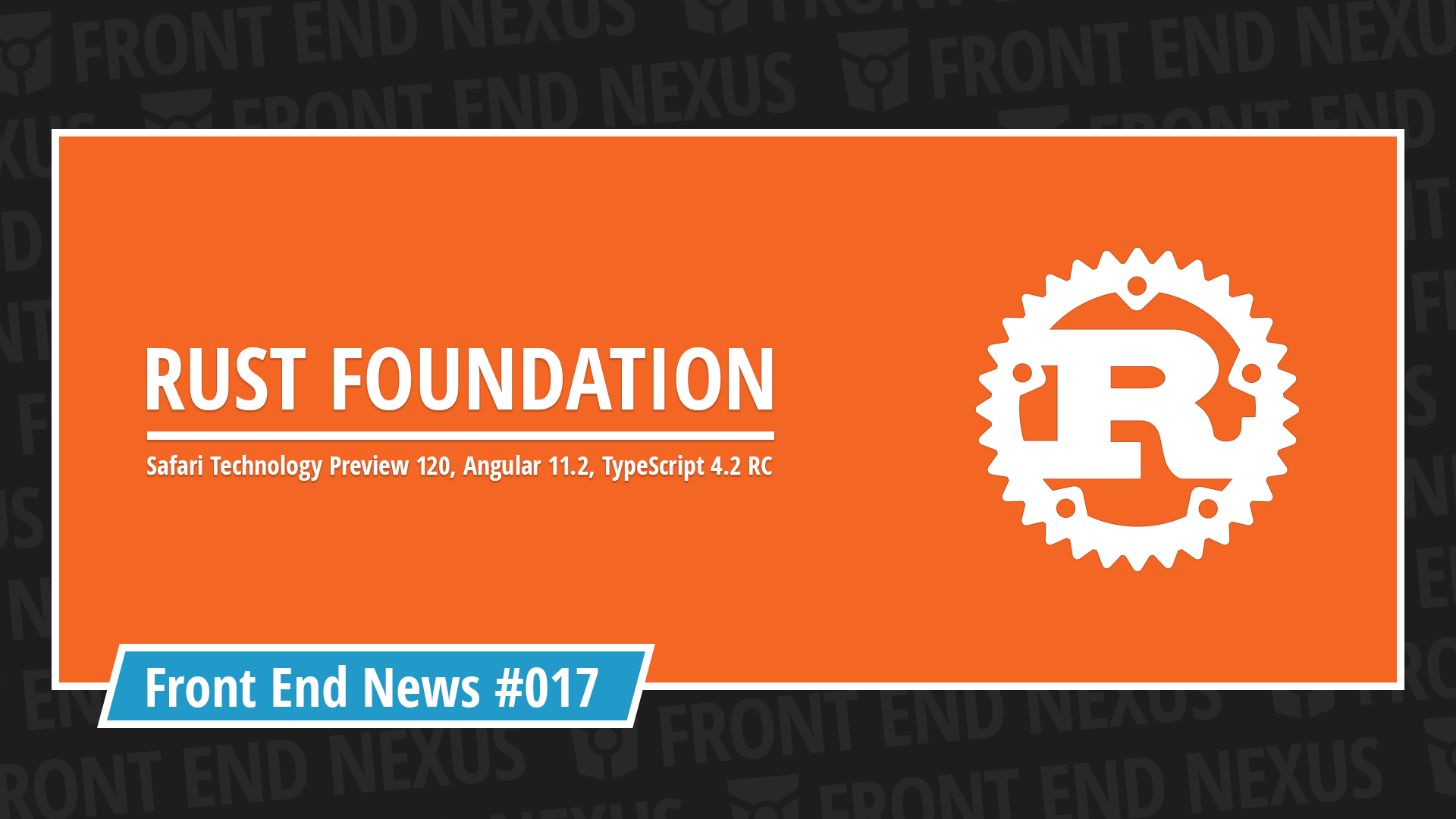 The Rust Foundation, Chrome ditching third-party cookies, and Safari Technology Preview 120 | Front End News #017